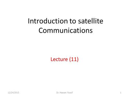 Introduction to satellite Communications Lecture (11) 12/24/20151Dr. Hassan Yousif.