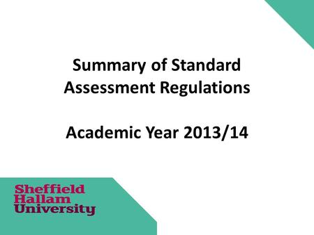 Summary of Standard Assessment Regulations Academic Year 2013/14.