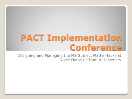 PACT Implementation Conference Designing and Managing the MS Subject Matter Tasks at Notre Dame de Namur University.