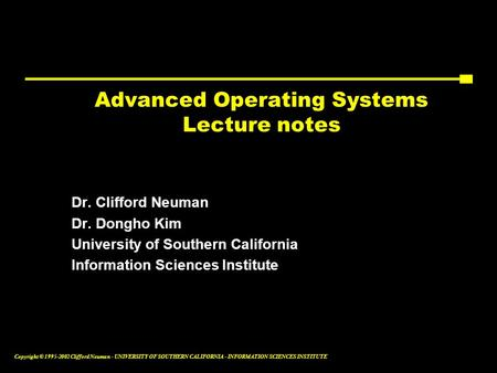 Copyright © 1995-2002 Clifford Neuman - UNIVERSITY OF SOUTHERN CALIFORNIA - INFORMATION SCIENCES INSTITUTE Advanced Operating Systems Lecture notes Dr.
