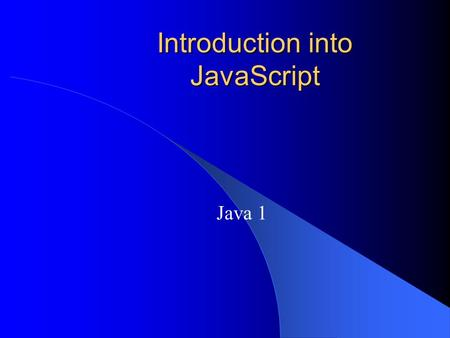 Introduction into JavaScript Java 1 JavaScript JavaScript programs run from within an HTML document The statements that make up a program in an HTML.