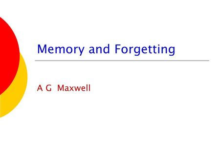 Memory and Forgetting A G Maxwell. I feel as if I am.