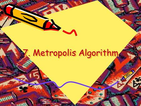 7. Metropolis Algorithm. Markov Chain and Monte Carlo Markov chain theory describes a particularly simple type of stochastic processes. Given a transition.