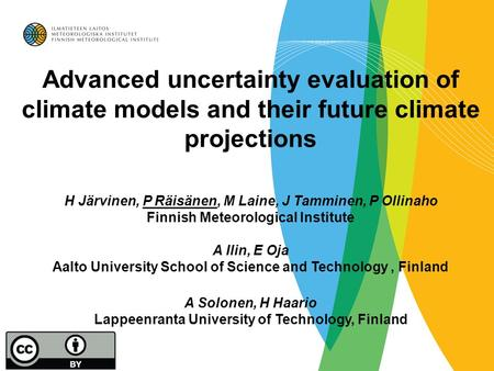 Advanced uncertainty evaluation of climate models and their future climate projections H Järvinen, P Räisänen, M Laine, J Tamminen, P Ollinaho Finnish.