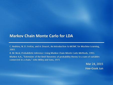 Markov Chain Monte Carlo for LDA C. Andrieu, N. D. Freitas, and A. Doucet, An Introduction to MCMC for Machine Learning, 2003. R. M. Neal, Probabilistic.