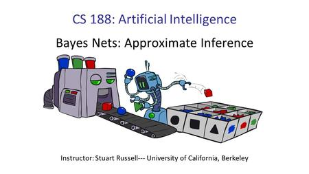 CS 188: Artificial Intelligence Bayes Nets: Approximate Inference Instructor: Stuart Russell--- University of California, Berkeley.