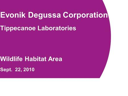 1.Evonik Degussa in China Evonik Degussa Corporation Tippecanoe Laboratories Wildlife Habitat Area Sept. 22, 2010.
