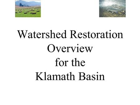 Watershed Restoration Overview for the Klamath Basin.