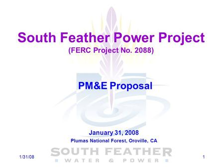 11/31/08 South Feather Power Project (FERC Project No. 2088) PM&E Proposal January 31, 2008 Plumas National Forest, Oroville, CA.