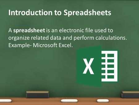 Introduction to Spreadsheets A spreadsheet is an electronic file used to organize related data and perform calculations. Example- Microsoft Excel. 1.