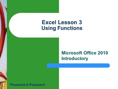 1 Excel Lesson 3 Using Functions Microsoft Office 2010 Introductory Pasewark & Pasewark.
