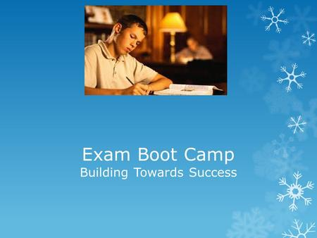 Exam Boot Camp Building Towards Success. Introduction  Organization & Time Management  Effective Study Skills  Test Taking Strategies  Managing Anxiety.