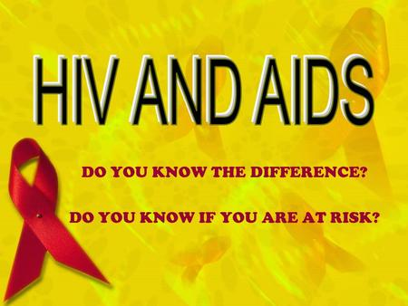 DO YOU KNOW THE DIFFERENCE? DO YOU KNOW IF YOU ARE AT RISK?