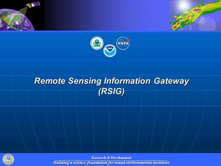 Research & Development Building a science foundation for sound environmental decisions Remote Sensing Information Gateway (RSIG)
