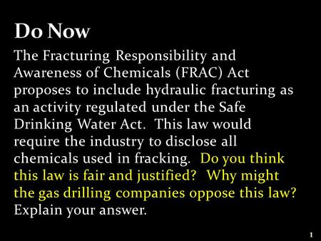 The Fracturing Responsibility and Awareness of Chemicals (FRAC) Act proposes to include hydraulic fracturing as an activity regulated under the Safe Drinking.