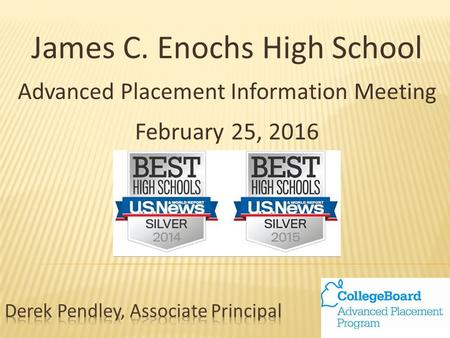 James C. Enochs High School Advanced Placement Information Meeting February 25, 2016.