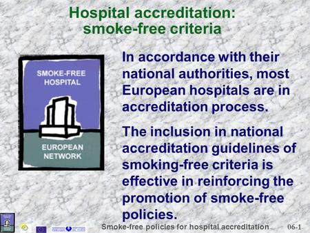 06-1 Smoke-free policies for hospital accreditation Hospital accreditation: smoke-free criteria In accordance with their national authorities, most European.
