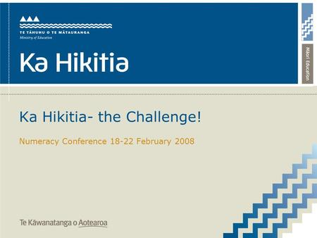 Ka Hikitia- the Challenge! Numeracy Conference 18-22 February 2008.