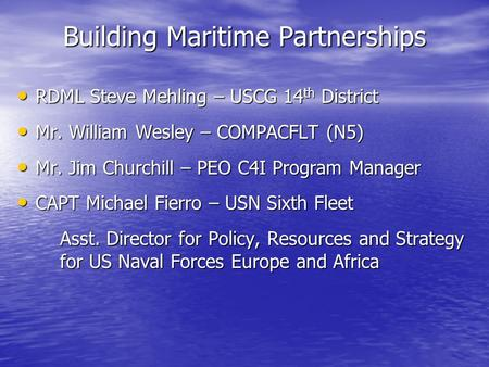 RDML Steve Mehling – USCG 14 th District RDML Steve Mehling – USCG 14 th District Mr. William Wesley – COMPACFLT (N5) Mr. William Wesley – COMPACFLT (N5)