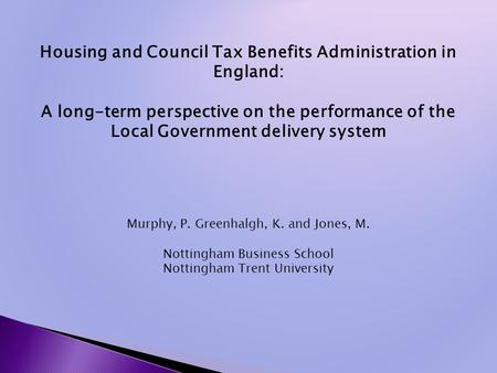 Housing and Council Tax Benefits Administration in England: A long-term perspective on the performance of the Local Government delivery system Murphy,