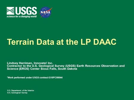 U.S. Department of the Interior U.S. Geological Survey Terrain Data at the LP DAAC Lindsey Harriman, Innovate! Inc. Contractor to the U.S. Geological Survey.