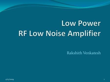 Rakshith Venkatesh 14/27/2009. What is an RF Low Noise Amplifier? The low-noise amplifier (LNA) is a special type of amplifier used in the receiver side.