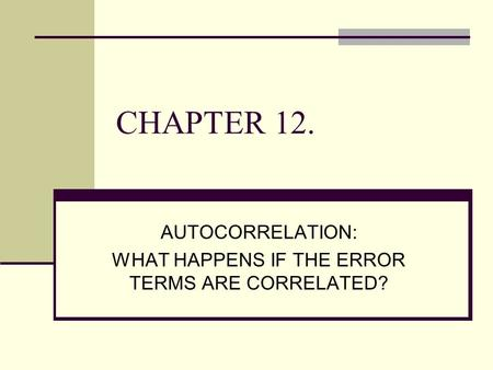 AUTOCORRELATION: WHAT HAPPENS IF THE ERROR TERMS ARE CORRELATED?