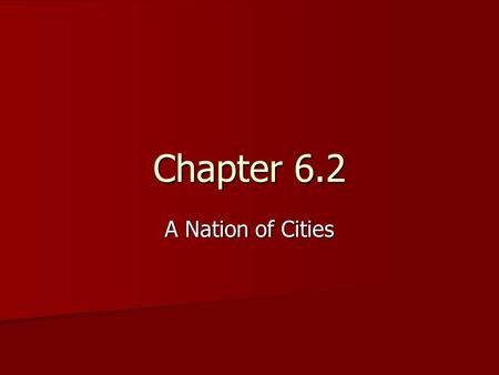 Chapter 6.2 A Nation of Cities. ObjectivesKey Concepts How have metropolitan areas in the U.S been affected by changes in transportation technology? How.