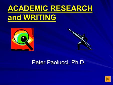 ACADEMIC RESEARCH and WRITING Peter Paolucci, Ph.D.