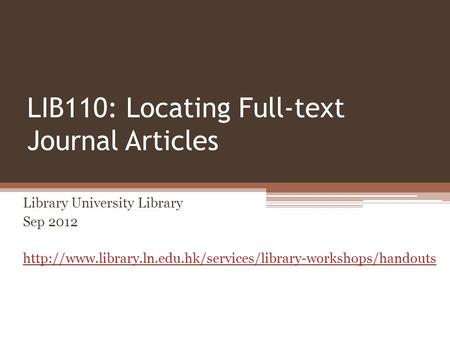 LIB110: Locating Full-text Journal Articles Library University Library Sep 2012