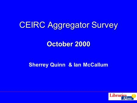 CEIRC Aggregator Survey October 2000 Sherrey Quinn & Ian McCallum.