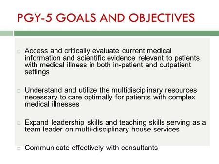 PGY-5 GOALS AND OBJECTIVES  Access and critically evaluate current medical information and scientific evidence relevant to patients with medical illness.