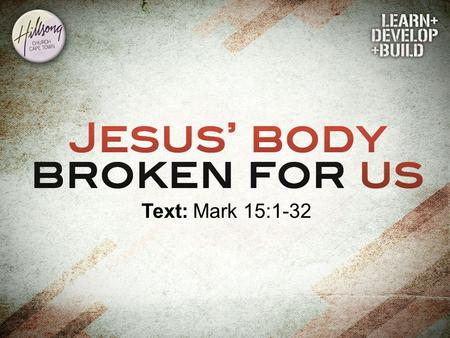 Jesus' body broken for us. Text: Mark 15:1-32. 1. We are not to be surprised by these events.