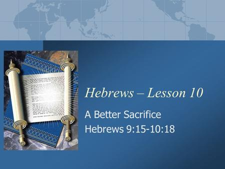 Hebrews – Lesson 10 A Better Sacrifice Hebrews 9:15-10:18.