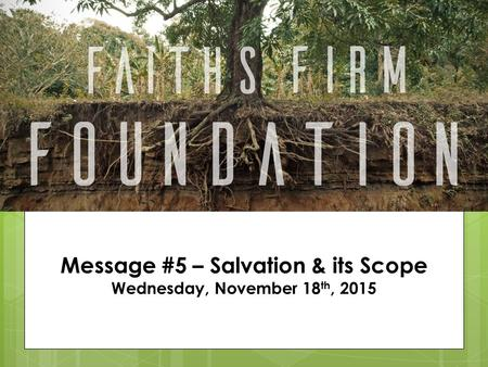 Message #5 – Salvation & its Scope Wednesday, November 18 th, 2015.