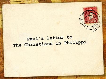 Paul's letter to The Christians in Philippi.
