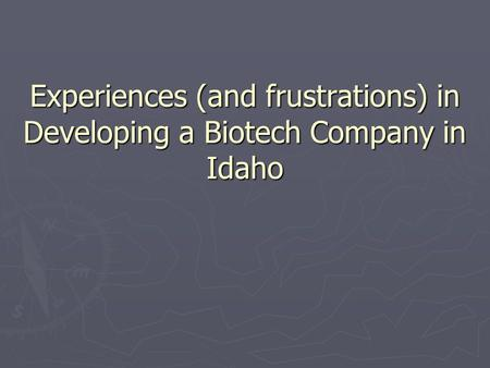 Experiences (and frustrations) in Developing a Biotech Company in Idaho.