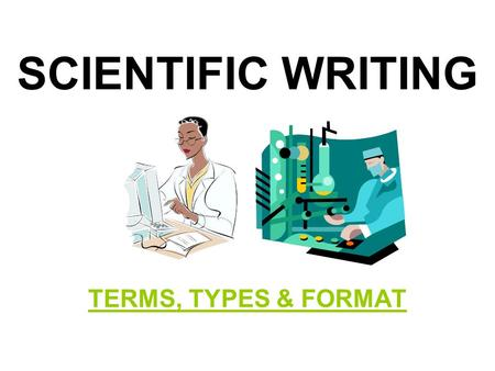 SCIENTIFIC WRITING TERMS, TYPES & FORMAT. SCIENTIFIC WRITING TYPES: RESEARCH PAPER – INVESTIGATES OR DISCUSSES A TOPIC USING DATA OR A THEORY.