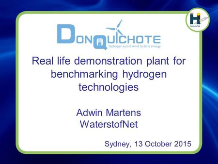 Real life demonstration plant for benchmarking hydrogen technologies Adwin Martens WaterstofNet Sydney, 13 October 2015.