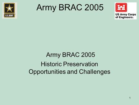 Army BRAC 2005 1 Historic Preservation Opportunities and Challenges.