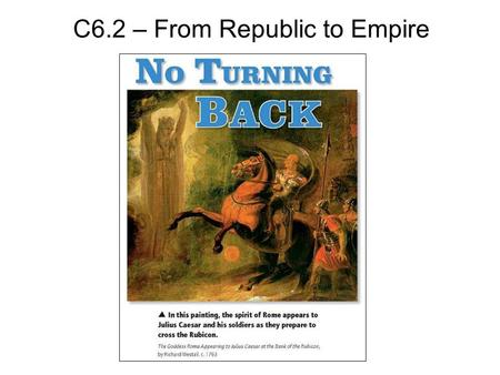 C6.2 – From Republic to Empire. Objectives What problems did leaders face in the late Roman Republic? How did Rome become an empire? What helped tie the.