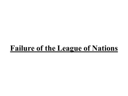Failure of the League of Nations. The League of Nations was an international organization set up in 1919 to help keep world peace. It was intended that.