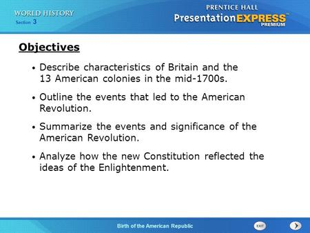 Section 3 Birth of the American Republic Describe characteristics of Britain and the 13 American colonies in the mid-1700s. Outline the events that led.