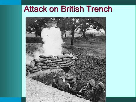 Attack on British Trench. Gas Attack Trench Another Trench.