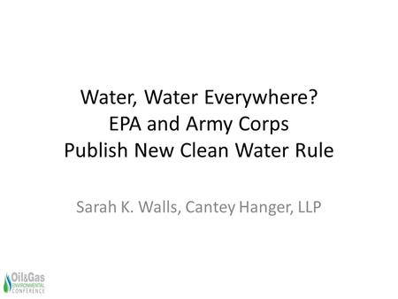 Water, Water Everywhere? EPA and Army Corps Publish New Clean Water Rule Sarah K. Walls, Cantey Hanger, LLP.