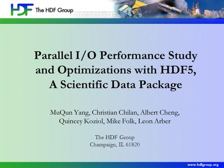 Parallel I/O Performance Study and Optimizations with HDF5, A Scientific Data Package MuQun Yang, Christian Chilan, Albert Cheng, Quincey Koziol, Mike.