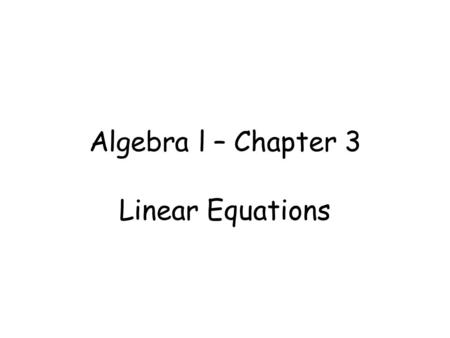 Algebra l – Chapter 3 Linear Equations. Warm-up Find the next 5 values in the list and explain the pattern. -2, 1, 4, 7, …