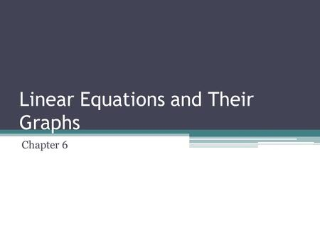 Linear Equations and Their Graphs Chapter 6. Section 1: Rate of Change and Slope The dependent variable is the one that depends on what is plugged in.