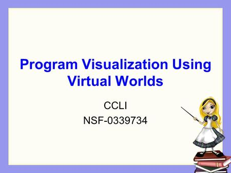 Program Visualization Using Virtual Worlds CCLI NSF-0339734.
