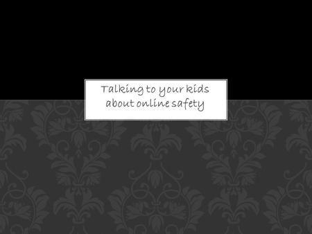 Talking to your kids about online safety. Children see parents/people use different types of technology at an early age. Once children reach the age to.